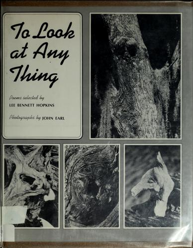 To look at any thing by Lee Bennett Hopkins, John Earl