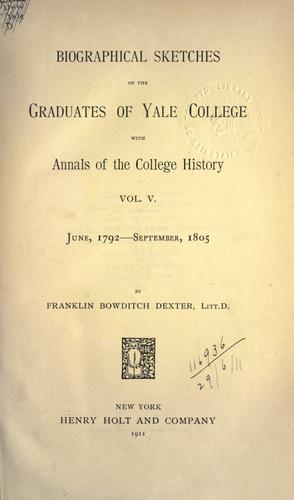 Biographical sketches of the graduates of Yale College with annals of the college history.