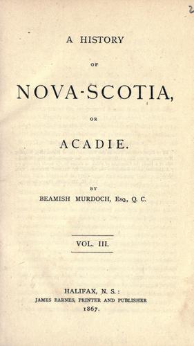 A history of Nova Scotia, or Acadie.