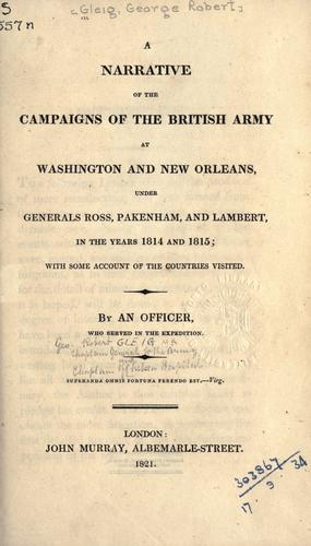 Download A narrative of the campaigns of the British army at Washington and New Orleans, under Generals Ross, Pakenham, and Lambert, in the years 1814 and 1815