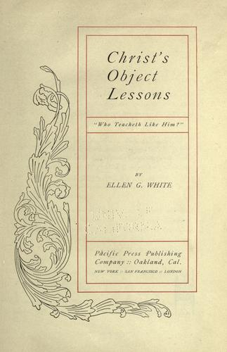 Christ's object lessons by Ellen Gould Harmon White