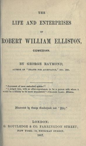 Download The life and enterprises of Robert William Elliston, comedian.