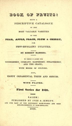 Book of fruits, being a descriptive catalogue of the most valuable varieties of the pear, apple, peach, plum & cherry, for New-England culture.