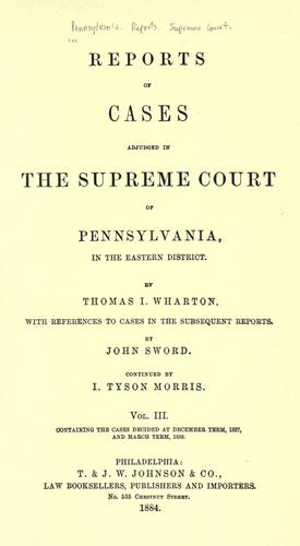 Reports of cases adjudged in the Supreme court of Pennsylvania, in the Eastern district Dec. term, 1835 – Mar. term, 1841