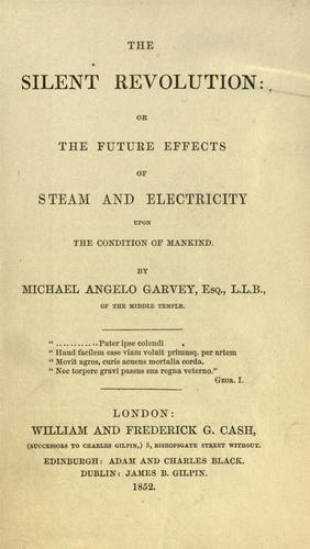 The silent revolution, or, The future effects of steam and electricity upon the condition of mankind