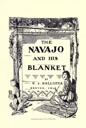 The Navajo and his blanket by Uriah S. Hollister
