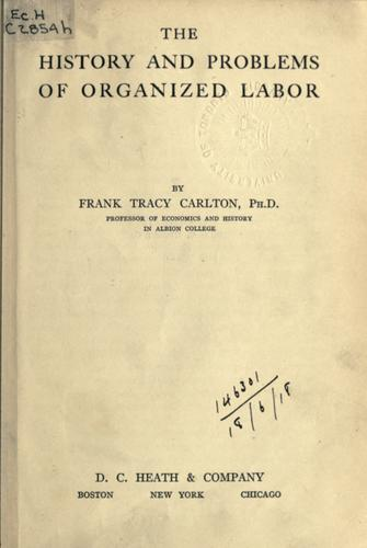 The history and problems of organized labor.