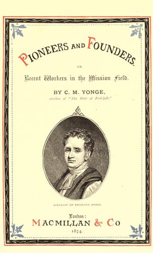 Download Pioneers and founders, or, Recent workers in the mission field.
