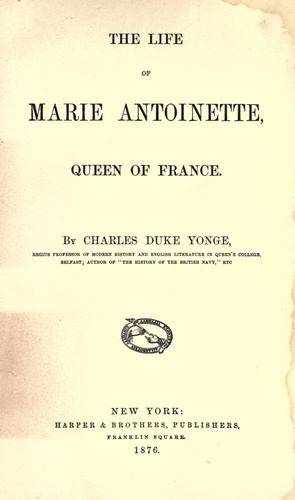 The life of Marie Antoinette, queen of France.