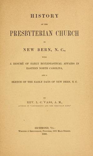 History of the Presbyterian church in New Bern, N.C by Lachlan Cumming Vass