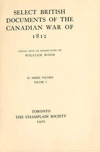 Select British documents of the Canadian War of 1812