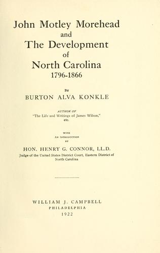 John Motley Morehead and the development of North Carolina, 1796-1866 by Burton Alva Konkle