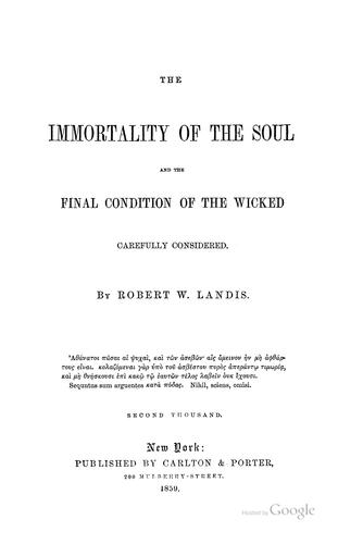 Download The immortality of the soul and the final condition of the wicked carefully considered.