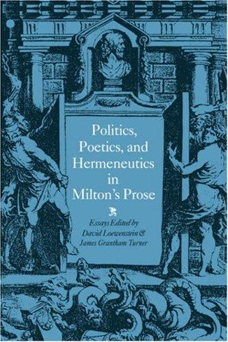Image for Politics, Poetics, and Hermeneutics in Milton's Prose