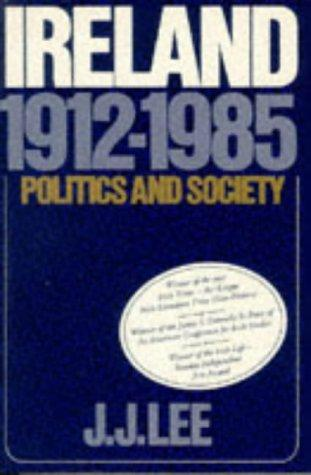 Ireland, 1912-1985: Politics and Society, Lee, Joseph J.