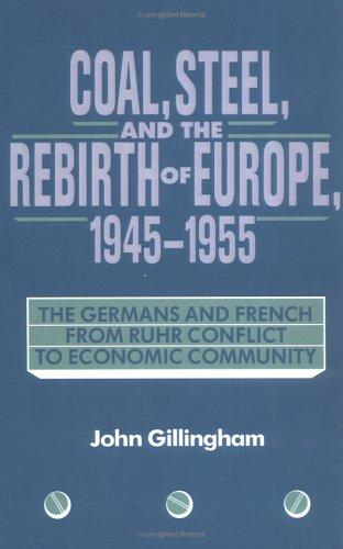 Coal, Steel, and the Rebirth of Europe, 19451955