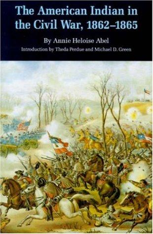 The American Indian in the Civil War, 1862-1865 (Bison Book), Abel, Annie Heloise; Perdue, Theda (Introduction); Green, Michael D. (Introduction)