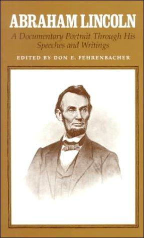 Abraham Lincoln: A Documentary Portrait Through His Speeches and Writings, Lincoln, Abraham; Don E. Fehrenbacher (Editor)