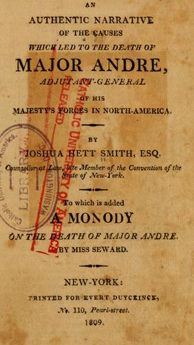 Download An authentic narrative of the causes which led to the death of Major Andre, adjutant-general of His Majesty's forces in North America.