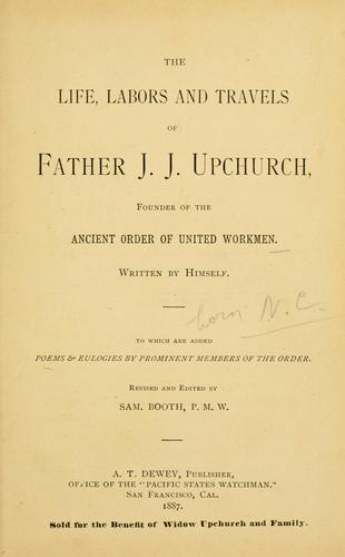 The life, labors and travels of Father J. J. Upchurch by John Jorden Upchurch