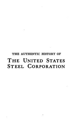 Download The authentic history of the United States Steel Corporation