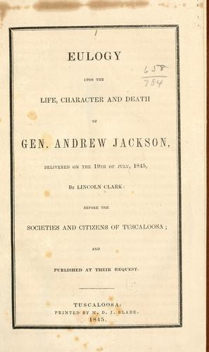 Eulogy upon the life, character and death of Gen. Andrew Jackson
