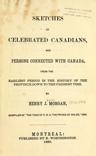 Sketches of celebrated Canadians, and persons connected with Canada