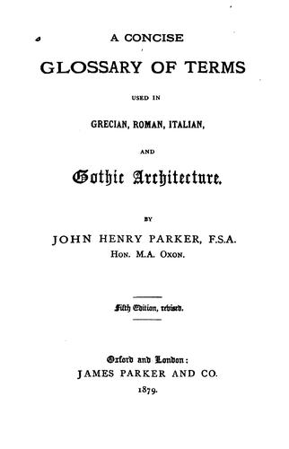 Download A concise glossary of terms used in Grecian, Roman, Italian, and Gothic architecture.