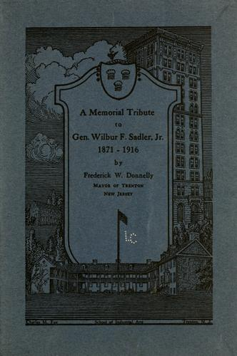 A memorial tribute to Gen. Wilbur F. Sadler, Jr., 1871-1916 by Frederick W. Donnelly