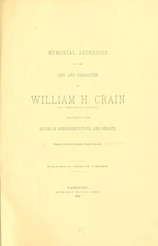 Memorial addresses on the life and character of William H.  Crain (late a representative from Texas), delivered in the House of representatives and Senate, Fifty-fourth Congress, first session.