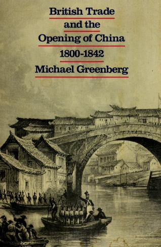 British trade and the opening of China, 1800-42 by Greenberg, Michael.
