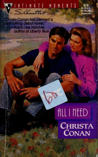 All I Need (Silhouette Intimate Moments, No 678) by Christa Conan, Vickie Conan, Christine Pacheco