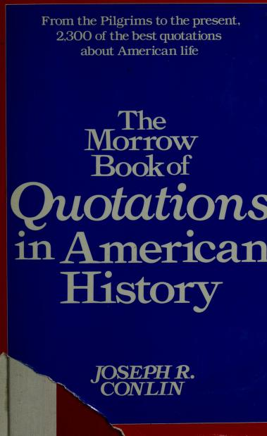 The Morrow book of quotations in American history by [compiled by] Joseph R. Conlin.