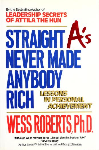 Cover of: Straight A's never made anybody rich | Wess Roberts