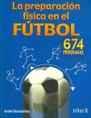 La Preparacion Fisica En El Futbol / Physical Education in Soccer by Ariel Gonzalez