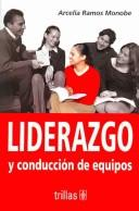 Liderazgo y conduccion de equipos/ Leadership and Group Management by Arcelia Ramos Monobe