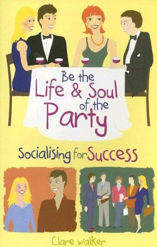 Be the Life and Soul of the Party by Clare Walker