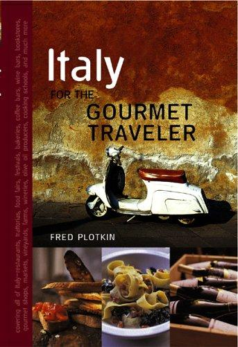 Italy for the Gourmet Traveler, Revised by Fred Plotkin