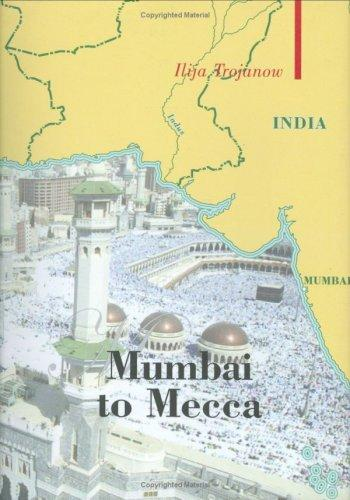 Mumbai To Mecca by Ilija Trojanow