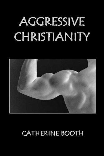 Aggressive Christianity by Catherine Booth