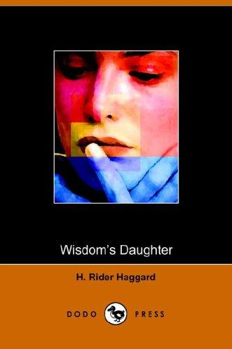 Wisdom's Daughter by H. Rider Haggard