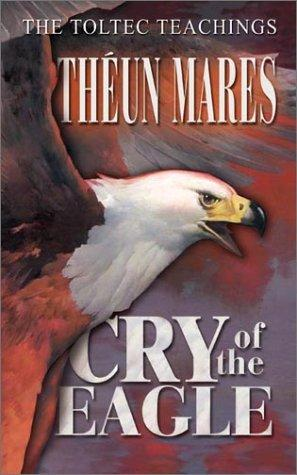 Cry of the Eagle (Toltec Teachings)