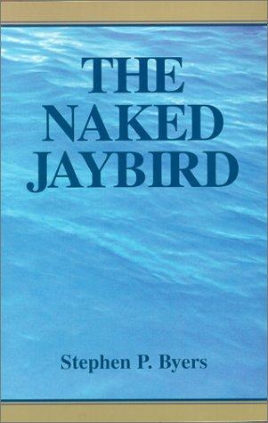 The Naked Jaybird by Stephen P. Byers