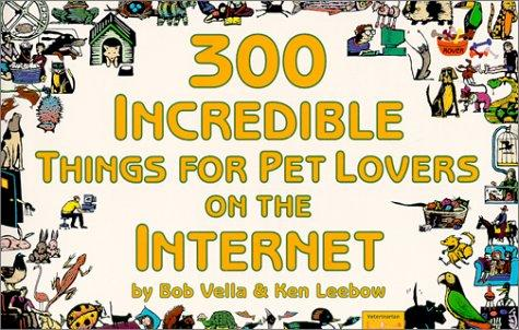 300 incredible things for pet lovers on the Internet by Bob Vella