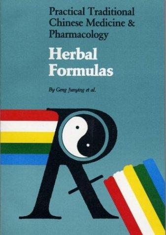 Herbal Formulas (Practical Traditional Chinese Medicine & Pharmacology) by Geng Junying