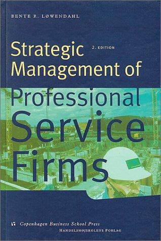 Strategic management of professional service firms by Bente Løwendahl