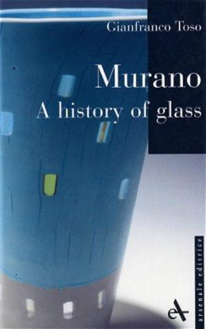 Murano - A History of Glass pb (I Piccoli Di Arsenale) by Gianfranco Toso