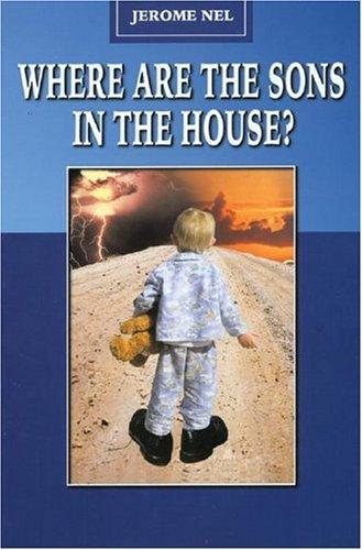 Where Are the Sons in the House by Jerome Nell