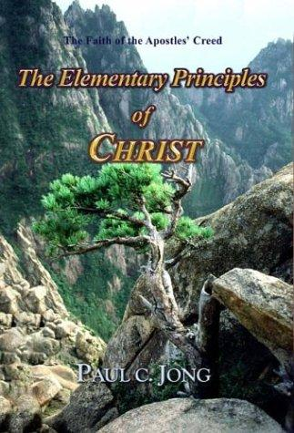The Elementary Principles of CHRIST by Paul C. Jong