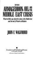 Armageddon, oil, and the Middle East crisis by John F. Walvoord